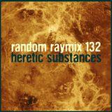 Random raymix 132 - heretic substances