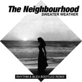 The Neighbourhood - Sweater Weather(Rhythm & Bleu Bootleg Remix)