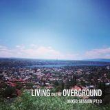 LIVING ON THE OVERGROUND PT.13