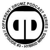 The Different Drumz Podcast Episode 3 - Hybrid Minds
