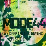 MODE44 - Go Deep Or Die Trying Episode 02