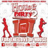 "JIGGA Presents HOUSE PARTY 2 ""FOR THE LOVE OF HOUSE"""