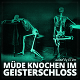 TIRED BONES IN THE CASTLE OF GHOSTS - MÜDE KNOCHEN IM GEISTERSCHLOSS
