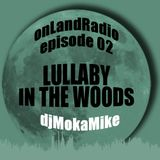 onLandRadio #02: Lullaby In The Woods