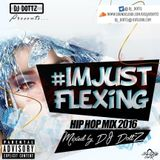 #IMJUSTFLEXING HIP HOP MIX 2016 BY DJ DOTTZ