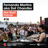 Hot Stuff 018 with Fernanda Martins aka Dot Chandler (Live at Complejo Chaman, Almeria, Spain)
