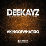 DJ Deekayz - #KINGOFWHATIDO #LIVEMIX