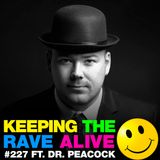 Keeping The Rave Alive Episode 227 featuring Dr.Peacock