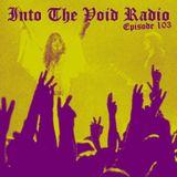 Into The Void Radio - Episode 103
