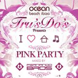 Tru's Do's Presents Pink Party @ Ocean Beach Club Ibiza, Mixed by The Fernando Bros