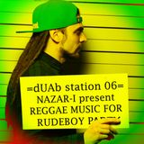 dUAb Station 06 - Nazar-I Presents Reggae Music For Rudeboy Party