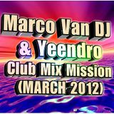 Marco Van DJ & Yeendro - Club Mix Mission (MARCH 2012)