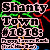 Shanty Town #1818: Puppy Lovers Rock (feat. Miss Hap)