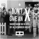 [IDGAX053] I Don't Give An X radio show by Aleksander Great