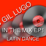 DJ Gil Lugo - In The Mix EP1 Latin Dance