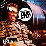 J'aime Le Dubstep #60 featuring Total Recall