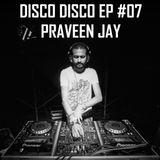 Praveen Jay - DISCO DISCO EP #07