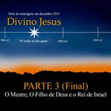 Divino Jesus - Parte 3 (Final)