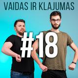 Vaidas ir Klajumas #18 (2018.05.16)