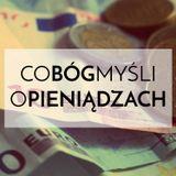 Co Bóg Myśli o Pieniądzach - Wojciech Nowicki - cz. 3