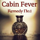 Cabin Fever... Remedy No.1