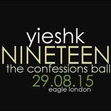 yieshk • NINETEEN • The Confessions Ball 29.08.15 • Eagle London