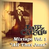 "Jazz Circus Mixtape Vol. 1 - ""All That Jazz"" by the JC DJ's"