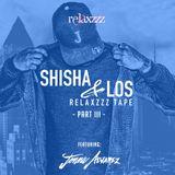 SHISHA & LOS RELAXZZZ MIXTAPE PART III (ft Jonna Alvarez)