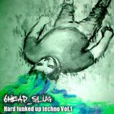 6head_slug - Hard funked up techno Vol.1