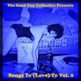 Good Guy Collective ::: Songs To (Love) To Vol. 2