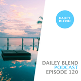 Dailey Blend Podcast - EP 120