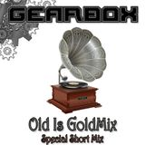 GEARBOX - Old Is GoldMix (Special Short Mix 01)