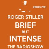 Roger Stiller - Brief But Intense - RadioShow January 2013
