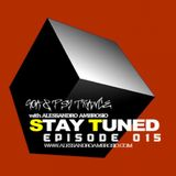 STAY TUNED EPISODE #015 WITH ALESSANDRO AMBROSIO (GOA & PSY TRANCE)