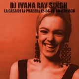 DJ Ivana Ray Singh @ La Casa de la Pradera 12-04-19
