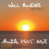 Will Burns Ibiza Radio Hot Mix June 2019