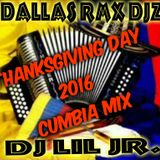 THANKSGIVING DAY 2016 CUMBIA MIX...DJ LIL JR. ( DALLAS RMX DJZ )