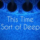 This Time - Sort of Deep