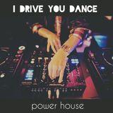 I Drive You Dance 02 - Power House