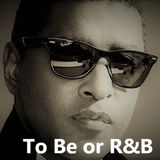 To Be or R&B