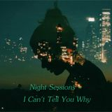 Night Sessions - I Can't Tell You Why