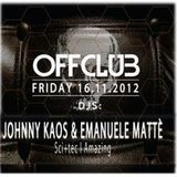 Emanuele Matte B2B Johnny Kaos @ OFF Club 16 nov2012