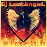 No Hardcore No Life  (Dj LostAngel) 2014