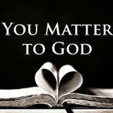 How Much You Matter to God