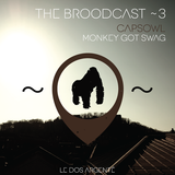 THE BROODCAST ~ 3 | CAPSOWL > MONKEY GOT SWAG |