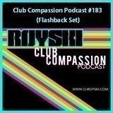 Club Compassion Podcast #183 (Flashback Set) - Royski