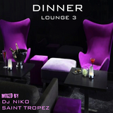 DINNER LOUNGE 3. Mixed by Dj NIKO SAINT TROPEZ