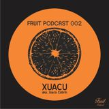 Fruit Podcast 002 @ By Xuacu Aka Joaco Cabrin