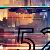 Future Sound of B-Vendel Podcast Vol. 52
