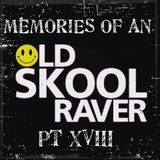 Memories Of An Oldskool Raver Pt XVIII